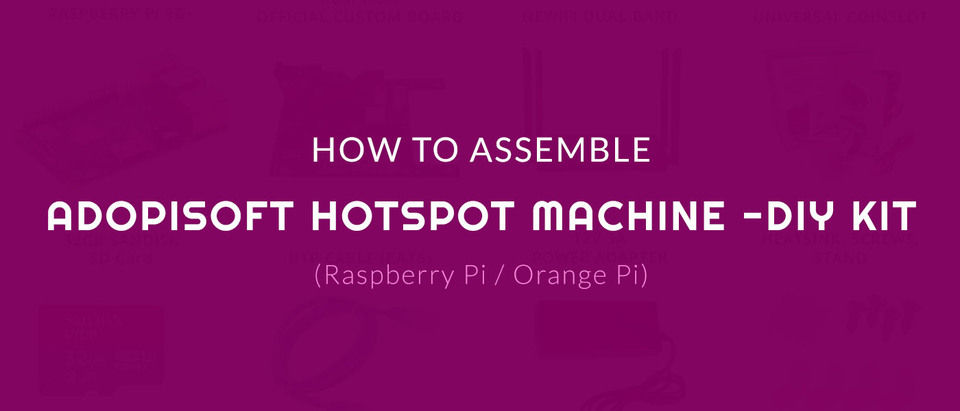 How To Assemble AdoPiSoft Hotspot Machine DIY Kit